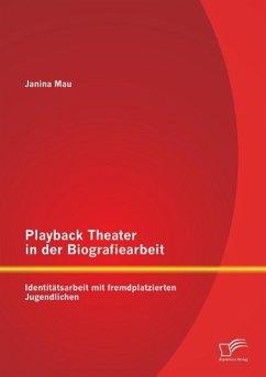 Playback Theater in der Biografiearbeit: Identitätsarbeit mit fremdplatzierten Jugendlichen - Mau, Janina