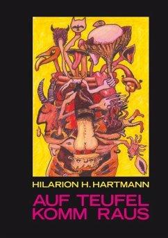 Auf Teufel komm raus - Hartmann, Hilarion H.