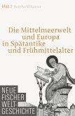 Die Mittelmeerwelt und Europa in Spätantike und Frühmittelalter / Neue Fischer Weltgeschichte Bd.3