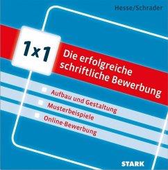 Hesse/Schrader: 1x1 - Die erfolgreiche schriftliche Bewerbung - Hesse, Jürgen; Schrader, Hans-Christian