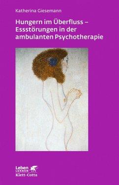 Hungern im Überfluss - Essstörungen in der ambulanten Psychotherapie (eBook, PDF) - Giesemann, Katherina
