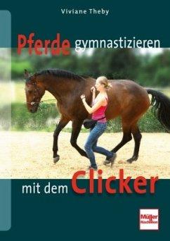 Pferde gymnastizieren mit dem Clicker - Theby, Viviane
