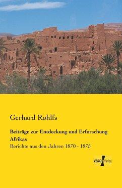 Beiträge zur Entdeckung und Erforschung Afrikas - Rohlfs, Gerhard