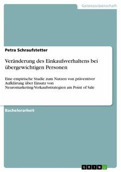 Veränderung des Einkaufsverhaltens bei übergewichtigen Personen - Schraufstetter, Petra