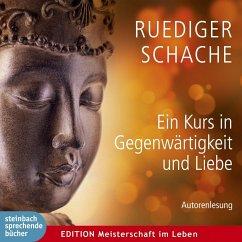 Ein Kurs in Gegenwärtigkeit und Liebe, Audio-CD - Schache, Ruediger