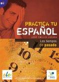 Practica tu español: Los tiempos del pasado