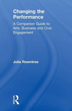 Changing the Performance (eBook, ePUB) - Rowntree, Julia