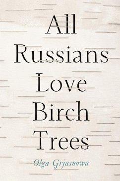 All Russians Love Birch Trees (eBook, ePUB) - Grjasnowa, Olga