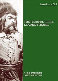 THE FEARFUL REBEL leader STRAHIL (eBook, ePUB) - Ivanova Pietrek, Ivanka