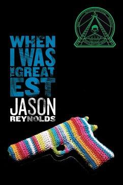 When I Was the Greatest (eBook, ePUB) - Reynolds, Jason