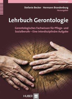 Lehrbuch Gerontologie für Pflegende und Sozialarbeitende - Becker, Stefanie; Brandenburg, Hermann