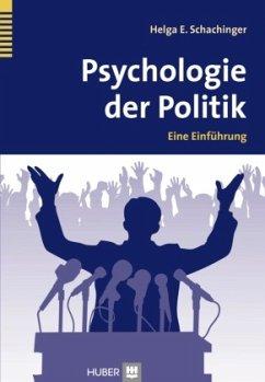 Psychologie der Politik - Schachinger, Helga E.
