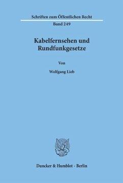 Kabelfernsehen und Rundfunkgesetze - Lieb, Wolfgang