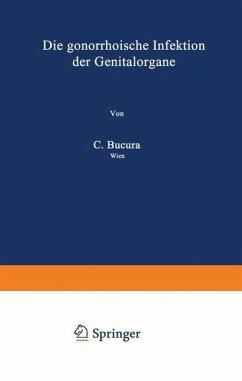 Die gonorrhoische Infektion der Genitalorgane - Bucura, C.