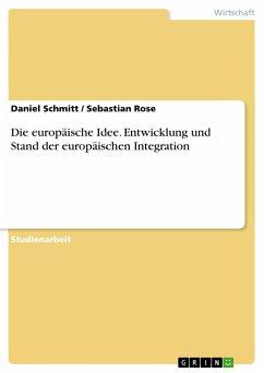 Die europäische Idee. Entwicklung und Stand der europäischen Integration