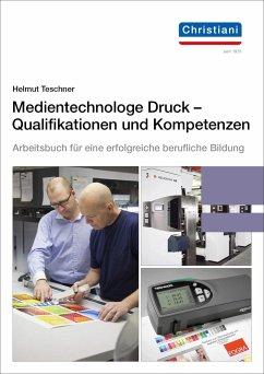 Medientechnologe Druck - Qualifikationen und Kompetenzen - Teschner, Helmut
