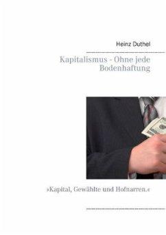 Kapitalismus - Ohne jede Bodenhaftung - Duthel, Heinz