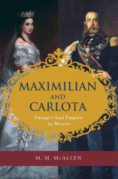 Maximilian and Carlota (eBook, ePUB) - McAllen, M. M.