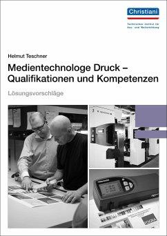 Lösungsvorschläge Medientechnologe Druck - Qualifikationen und Kompetenzen - Teschner, Helmut