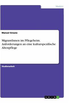 MigrantInnen im Pflegeheim. Anforderungen an eine kulturspezifische Altenpflege