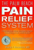 The Palm Beach Pain Relief System: A Clinically-Proven, Natural and Integrative Approach to Healing Chronic Pain, Arthritis & Injuris