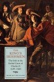 The King's Irishmen: The Irish in the Exiled Court of Charles II, 1649-1660