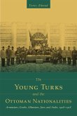 The Young Turks and the Ottoman Nationalities: Armenians, Greeks, Albanians, Jews, and Arabs, 1908-1918