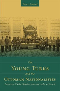 The Young Turks and the Ottoman Nationalities: Armenians, Greeks, Albanians, Jews, and Arabs, 1908-1918 - Ahmad, Professor Feroz (Yeditepe University, Istanbul)