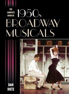 The Complete Book of 1950s Broadway Musicals - Dietz, Dan