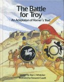 The Battle for Troy: An Adaptation of Homer's 'Illiad'