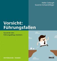 Vorsicht: Führungsfallen (eBook, PDF) - Cobaugh, Heike M.; Schwerdtfeger, Susanne