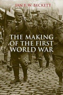 The Making of the First World War - Beckett, Ian F.W.;Beckett, Ian F. W.