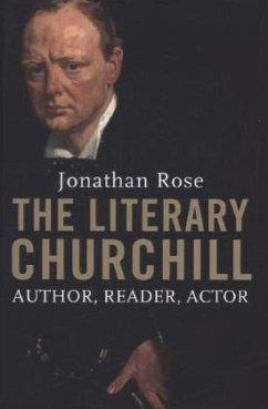 The Literary Churchill - Author, Reader, Actor - Rose, Jonathan