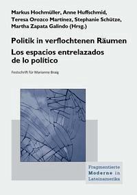 Politik in verflochtenen Räumen. Los espacios entrelazados de lo político