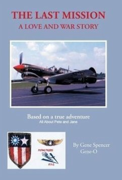 The Last Mission: A Love and War Story All about Pete and Jane, a Pilot and Nurse of World War Two with the Famed Flying Tigers 1941-194