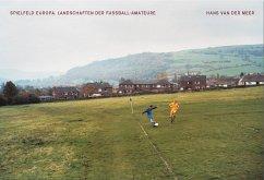 Spielfeld Europa: Landschaften der Fußball-Amat...