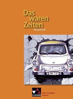 Das waren Zeiten 3 Neue Ausgabe Hessen Gymnasium. Neueste Zeit - Adamski, Peter;Bongertmann, Ulrich;Brunner, Bernhard;Brückner, Dieter;Focke, Harald