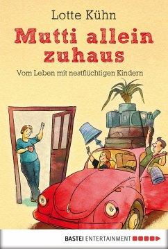 Mutti allein zuhaus (eBook, ePUB) - Kühn, Lotte