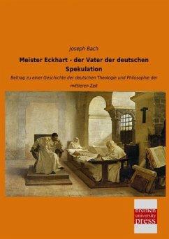 Meister Eckhart - der Vater der deutschen Spekulation