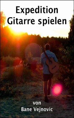 Expedition Gitarre spielen (eBook, ePUB) - Vejnovic, Bane