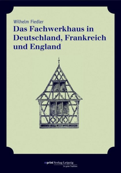 das fachwerkhaus in deutschland frankreich und england ebook pdf von wilhelm fiedler. Black Bedroom Furniture Sets. Home Design Ideas