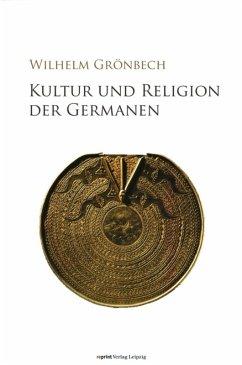 Kultur und Religion der Germanen (eBook, PDF) - Grönbech, Wilhelm