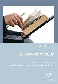 E-Book-Markt 2009: Analyse und Entwicklung des E-Book-Marktes im deutschprachigen Raum (eBook, ePUB) - Schneider, Sara
