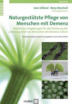 Naturgestützte Pflege von Menschen mit Demenz - Gilliard, Jane;Marshall, Mary