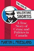 The Case of Valentine Shortis: A True Story of Crime and Politics in Canada