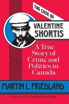 The Case of Valentine Shortis: A True Story of Crime and Politics in Canada - Friedland, Martin