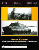 TIGER PROJECT: A Series Devoted to Germany's World War II Tiger Tank Crews: Book 2: Horst Kronke - Schwere Panzer (Tiger) Abteilung 505