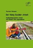 Der Klang Sozialer Arbeit: Musikpädagogische Arbeit mit Kindern und Jugendlichen (eBook, PDF)