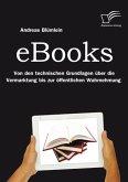 eBooks: Von den technischen Grundlagen über die Vermarktung bis zur öffentlichen Wahrnehmung (eBook, PDF)