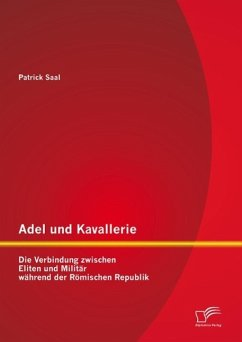 Adel und Kavallerie: Die Verbindung zwischen Eliten und Militär während der Römischen Republik (eBook, PDF) - Saal, Patrick